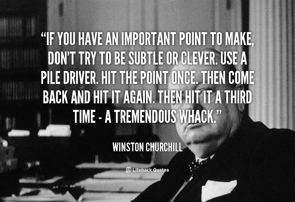 quote-Winston-Churchill-if-you-have-an-important-point-to-101631